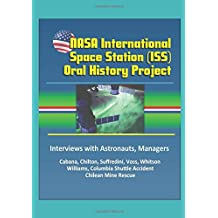 NASA International Space Station (ISS) Oral History Project: Interviews with Astronauts, Managers - Cabana, Chilton, Suffredini, Voss, Whitson, Williams, Columbia Shuttle Accident, Chilean Mine Rescue