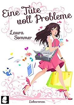 Eine Tüte voll Probleme [1] (Chick Lit Liebesroman): Volume 1 (Tütenbuch) von [Sommer, Laura]
