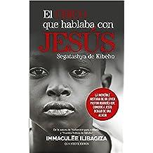 El chico que hablaba con Jesús. Segatashya de Kibeho: La increíble historia de un joven pastor ruandés que conoció a Jesús debajo de una acacia