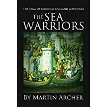 Sea Warriors: An English Saga of Medieval England in the Feudal Times between King Richard and the Magna Carta (The Company of Archers Book 10)