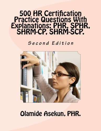 500 HR Certification Practice Questions With Explanations: PHR, SPHR, SHRM-CP,: Test Prep. Exam Prep. Practice Test. - Test Phr Practice Certification