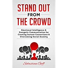 Stand Out From The Crowd: Emotional Intelligence & Energetic Communication to Create Instant Connections & Overcome Social Anxiety (English Edition)