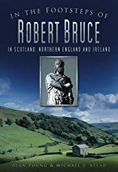 In the Footsteps of Robert Bruce: In Scotland, Northern England and Ireland