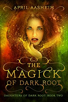 The Magick of Dark Root: A Paranormal Fantasy (Daughters of Dark Root Book 2) (English Edition) par [Aasheim, April]