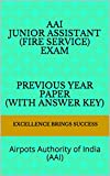 AAI Junior Assistant (Fire Service) Exam Previous Year Paper (with answer key): Airpots Authority of India (AAI) (Excellence Brings Success Series Book 53) (English Edition)