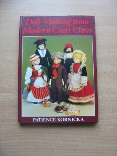 Doll-making from modern craft clays by Patience Kornicka (1986-08-02)