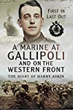 A Marine at Gallipoli on The Western Front: First In, Last Out- The Diary of Harry...