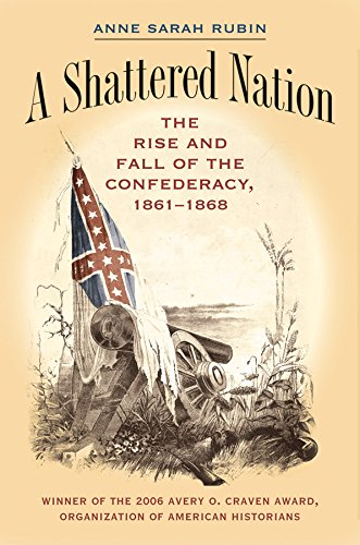 A Shattered Nation: The Rise and Fall of the Confederacy, 1861-1868 (Civil War America)