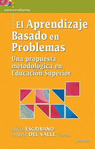 El Aprendizaje Basado en Problemas: Una propuesta metodológica en Educación Superior (Universitaria nº 18) por Ángela del Valle