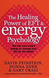 The Healing Power Of EFT and Energy Psychology: Tap into your body's energy to change your life for the better: Revolutionary Methods for Dramatic Personal Change by Donna Eden (2006-03-02)