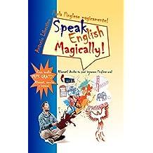 Parla l'inglese magicamente! Speak English Magically!: Rilassati! Anche tu puoi imparare l'inglese ora! (Italian Edition)