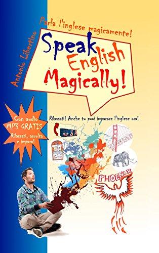 Parla l'inglese magicamente! Speak English Magically!: Rilassati! Anche tu puoi imparare l'inglese ora!