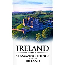 Ireland: Ireland Travel Guide: 51 Amazing Things to Do in Ireland (Dublin, Cork, Galway, Backpacking Ireland, Budget Travel) (English Edition)