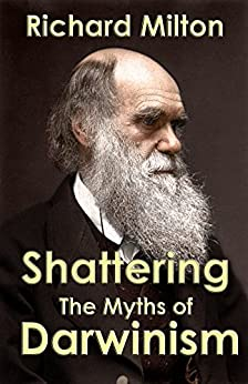 Book cover image for Shattering the Myths of Darwinism: A rational criticism of evolution theory