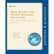 Data Access for Highly-Scalable Solutions: Using SQL, NoSQL, and Polyglot Persistence (Microsoft patterns & practices) by John Sharp (2013-09-27)
