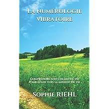 La numérologie vibratoire: Comprendre son chemin de vie pour aller vers sa mission de vie