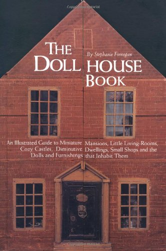The Dollhouse Book: An Illustrated Guide to Miniature Mansions, Little Living-Rooms, Cozy Castles, Dininutive Dwellings, Small Shops and the Dolls and Furnishings That in Dog House Mansion