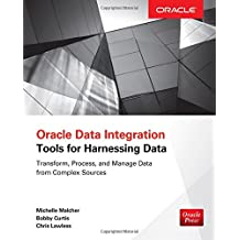 Oracle Data Integration: Tools for Harnessing Data (Database & ERP - OMG)