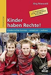 Kinder haben Rechte!: Kinderrechte kennen - umsetzen - wahren. Für Kindergarten, Schule und Jugendhilfe (0-18 Jahre)