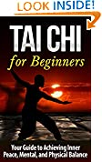 #6: Tai Chi: Tai Chi for Beginners - Your Guide to Achieving Inner Peace, Mental, and Physical Balance (TAI CHI for BEGINNERS): Tai Chi (Martial Arts, Alternative ... Living, Baha'i, Religion and Spirituality)