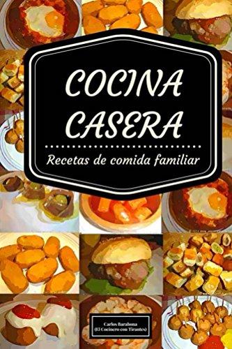 Cocina casera: Recetas de comida casera española de [Tirantes, Cocinero]
