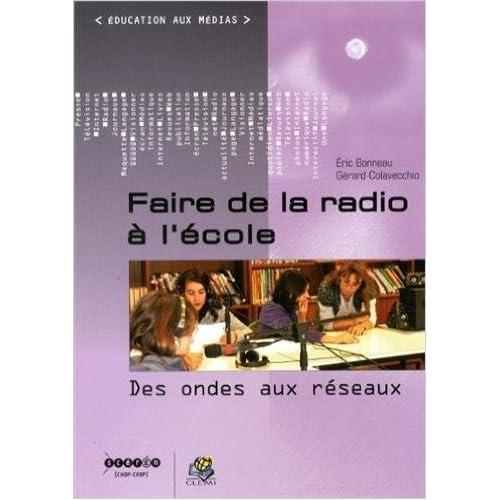 Faire de la radio à l'école : Des ondes aux réseaux de Eric Bonneau,Gérard Colavecchio ( 1 mars 2013 )