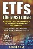 ETFs für Einsteiger: Finanzielle Freiheit erlangen durch den Vermögensaufbau mit