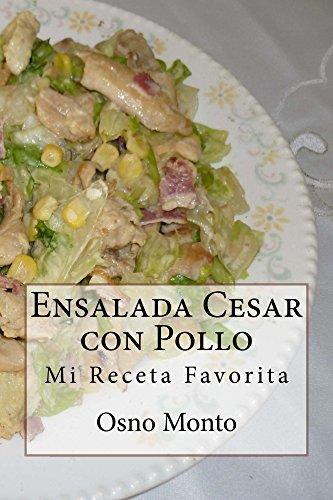 Ensalada Cesar con Pollo: Mi Receta Favorita por Osno Monto