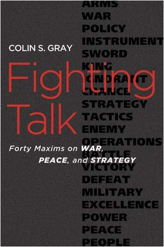 FIGHTING TALK: FORTY MAXIMS ON WAR, PEACE, AND STRATEGY By Gray, Colin S. (Author) Paperback on 31-Aug-2009