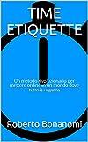 eBook Gratis da Scaricare TIME ETIQUETTE Un metodo rivoluzionario per mettere ordine in un mondo dove tutto e urgente (PDF,EPUB,MOBI) Online Italiano