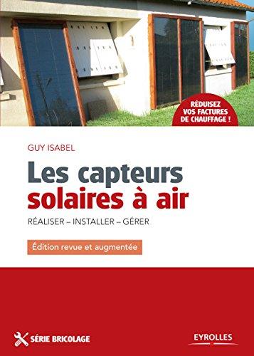 Les capteurs solaires à air: Réaliser - Installer - Gérer