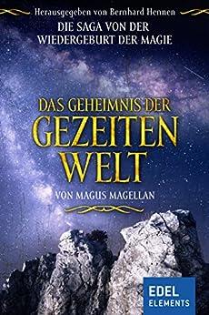 Das Geheimnis der Gezeitenwelt: Die Saga von der Wiedergeburt der Magie von [Magellan, Magus]