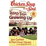 Chicken Soup for the Soul: Teens Talk Growing Up: Stories about Growing Up, Meeting Challenges, and Learning from Life by Jack Canfield (2008-07-29)
