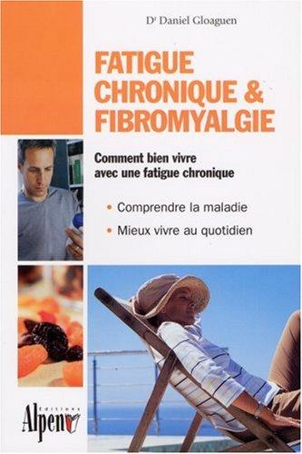 Fatigue chronique & fibromyalgie : Syndrome de fatigue chronique et fibromyalgie, deux maladies au coeur de la recherche