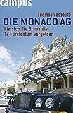 Die Monaco AG: Wie sich die Grimaldis ihr Fürstentum vergolden - Thomas Veszelits