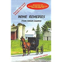 Home Remedies From Amish Country: Approximately 600 Remedies in Baby Care, Health Care, Salves and Weight Loss! (English Edition)