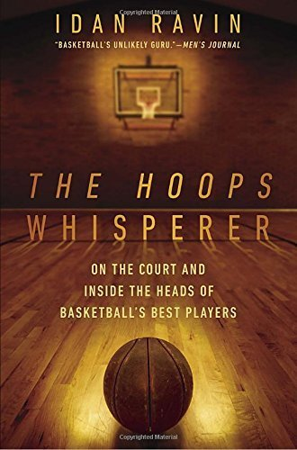 The Hoops Whisperer: On the Court and Inside the Heads of Basketball's Best Players Reprint Edition by Ravin, Idan (2015) Paperback