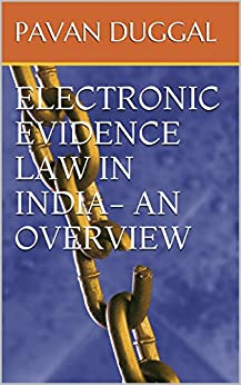 ELECTRONIC EVIDENCE LAW IN INDIA- AN OVERVIEW by [DUGGAL, PAVAN]