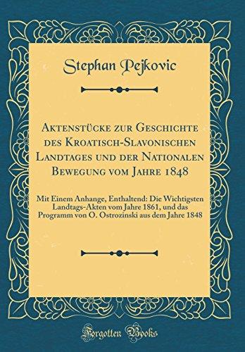 Aktenst¿cke zur Geschichte des Kroatisch-Slavonischen Landtages und der Nationalen Bewegung vom Jahre 1848: Mit Einem Anhange, Enthaltend: Die ... von O. Ostrozinski aus dem Jahre 1848
