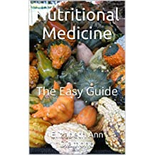 Nutritional Medicine: The Easy Guide (Naturopathic Nutritional Medicine Book 1)