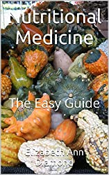Nutritional Medicine: The Easy Guide (Naturopathic Nutritional Medicine Book 1) (English Edition)