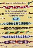 30 Freundschaftsbänder, Band 1: mit ausführlicher Anleitung von Marina Ulmer