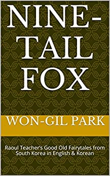Nine-Tail Fox: Raoul Teacher's Good Old Fairytales from South Korea in English & Korean (English Edition) von [Park, Won-gil]
