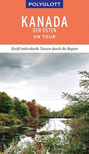 POLYGLOTT on tour Reiseführer Kanada - Der Osten: Individuelle Touren durch die Region -