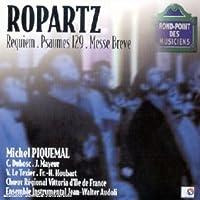 Ropartz - Requiem; Psalm 129; Messe Breve