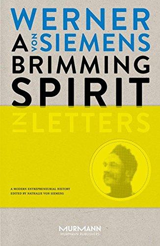 A Brimming Spirit. Werner von Siemens in Letters. A Modern Entrepreneurial History