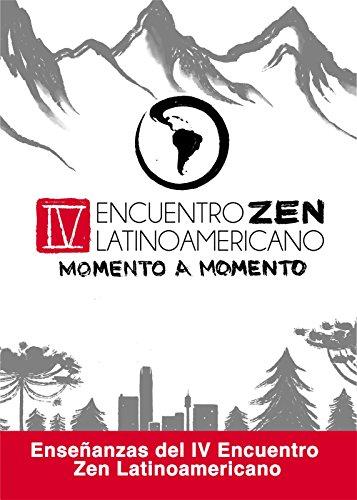 Zen  Momento a Monento: Enseñanzas del IV Encuentro Zen Latinoamericano