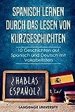Spanisch lernen durch das Lesen von Kurzgeschichten: 10 Geschichten auf Spanisch und Deutsch mit Vokabellisten - Language University DE, Charles Mendel
