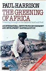 The Greening of Africa: Breaking Through in the Battle for Land and Food by Paul Harrison (1987-08-05)