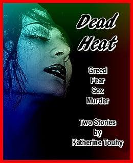 Dead Heat: Greed, Fear, Sex, Murder (Two Lesbian Noir Crime Stories) (English Edition) par [Touhy, Katherine]